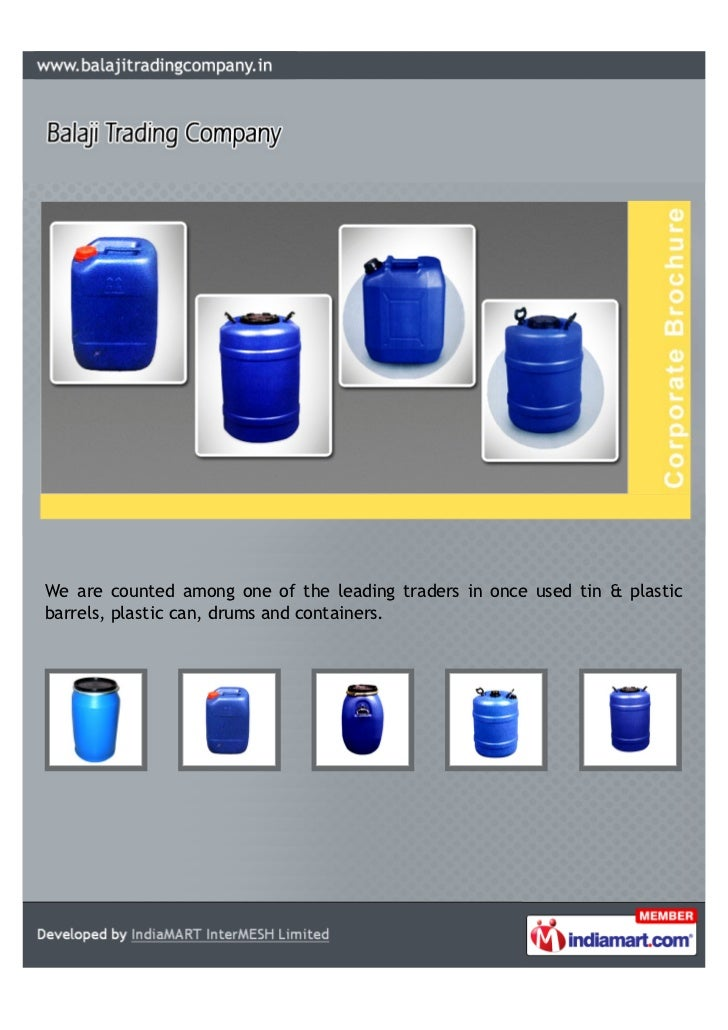 We are counted among one of the leading traders in once used tin & plasticbarrels, plastic can, drums and containers.