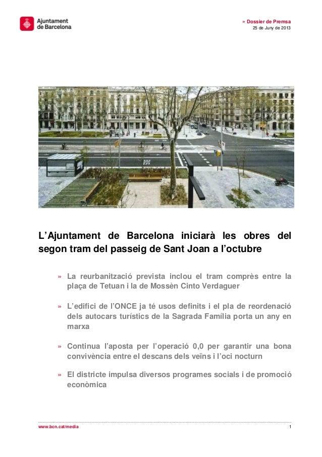 1 » Dossier de Premsa 25 de Juny de 2013 www.bcn.cat/media L'Ajuntament de Barcelona iniciarà les obres del segon tram del...