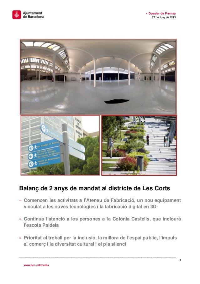 1 » Dossier de Premsa 27 de Juny de 2013 www.bcn.cat/media Balanç de 2 anys de mandat al districte de Les Corts » Comencen...