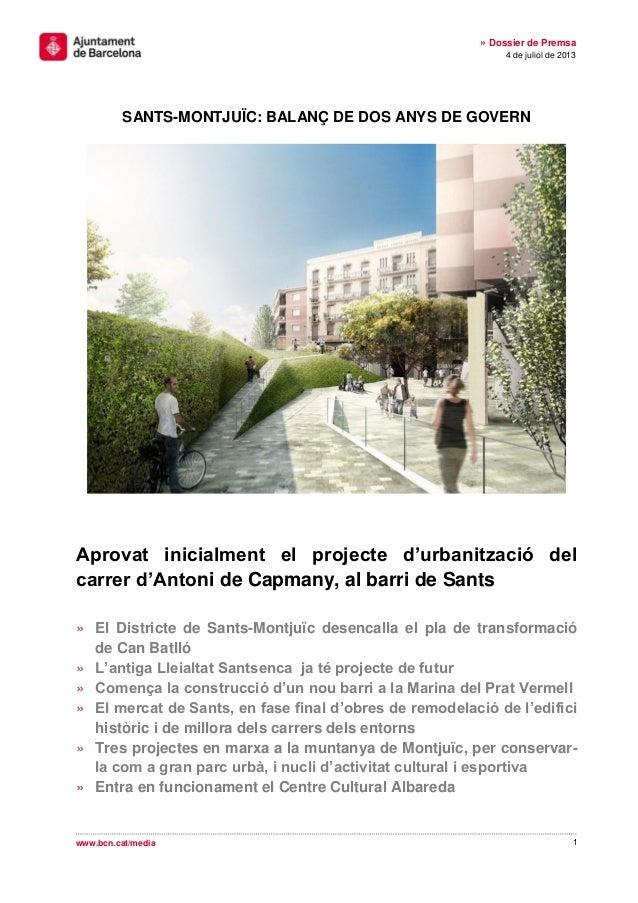 SANTS-MONTJUÏC: BALANÇ DE DOS ANYS DE GOVERN 1 » Dossier de Premsa 4 de juliol de 2013 www.bcn.cat/media Aprovat inicialme...