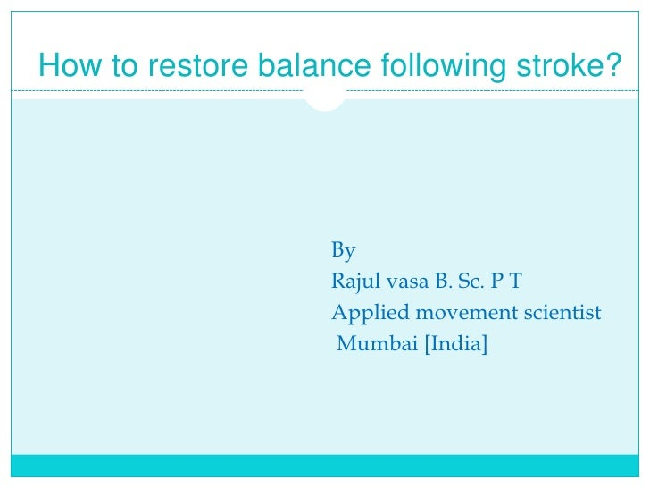 How to restore balance following stroke?<br />By<br />                                                        Rajul vasa B...