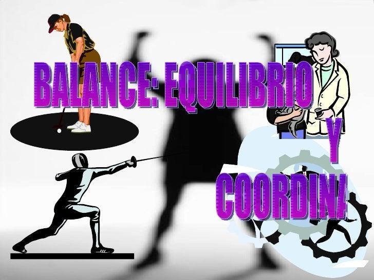 BALANCE: EQUILIBRIO Y COORDINACION