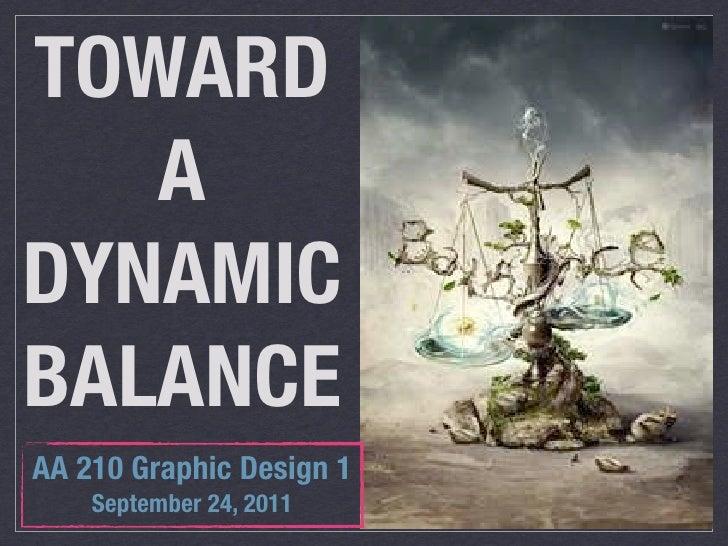 TOWARD   ADYNAMICBALANCEAA 210 Graphic Design 1    September 24, 2011