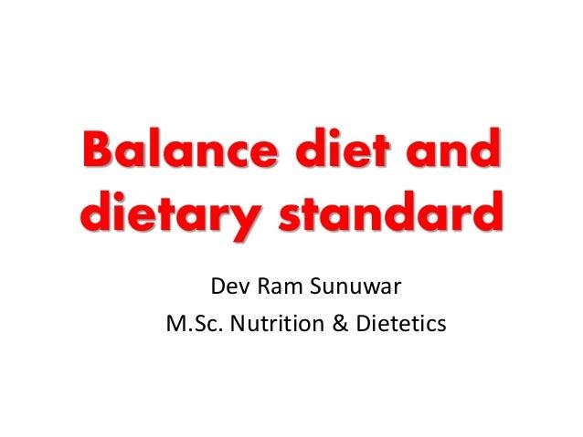 Balance diet and dietary standard Dev Ram Sunuwar M.Sc. Nutrition & Dietetics