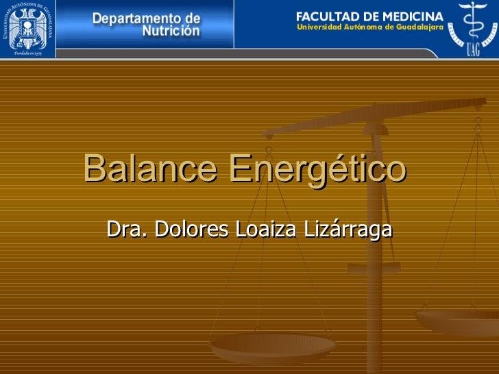Balance Energético  Dra. Dolores Loaiza Lizárraga