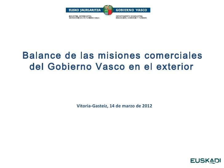 Balance de las misiones comerciales del Gobierno Vasco en el exterior          Vitoria-Gasteiz, 14 de marzo de 2012