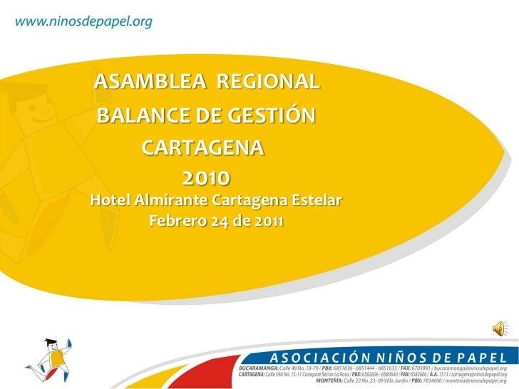 ASAMBLEA REGIONALBALANCE DE GESTIÓN   CARTAGENA            2010Hotel Almirante Cartagena Estelar        Febrero 24 de 2011