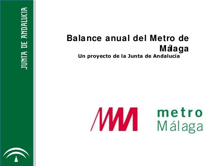 Balance anual del  Metro de Málaga Un proyecto de la Junta de Andaluc ía