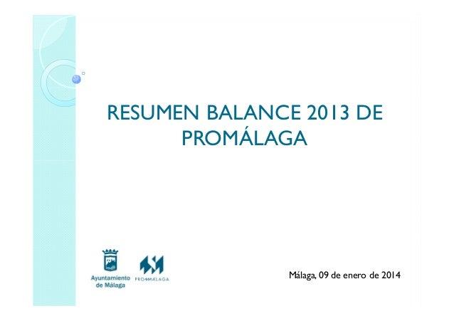 RESUMEN BALANCE 2013 DE PROMÁLAGA  Málaga, 09 de enero de 2014