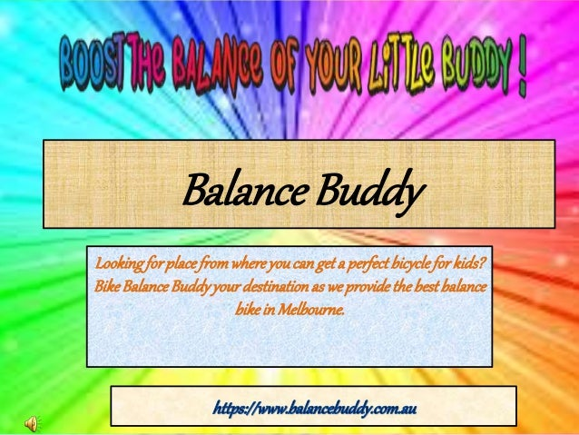 Balance Buddy Lookingforplacefromwhereyoucanget a perfectbicycleforkids? BikeBalanceBuddyyourdestinationas weprovidethebes...