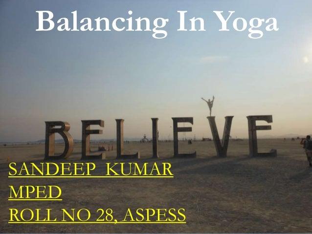 Balancing In Yoga SANDEEP KUMAR MPED ROLL NO 28, ASPESS