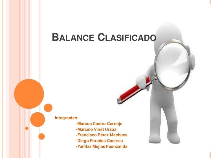 BALANCE CLASIFICADOIntegrantes:           -Marcos Castro Cornejo           -Marcelo Vinet Urzúa           -Francisco Pérez...