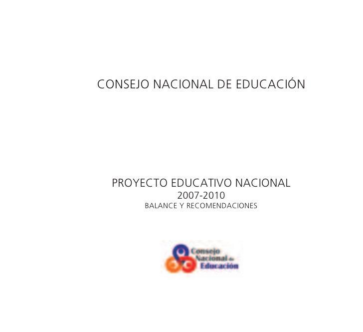 CONSEJO NACIONAL DE EDUCACIÓN  PROYECTO EDUCATIVO NACIONAL             2007-2010      BALANCE Y RECOMENDACIONES