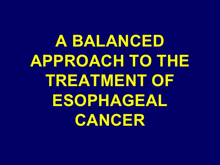 A BALANCED APPROACH TO THE TREATMENT OF ESOPHAGEAL CANCER