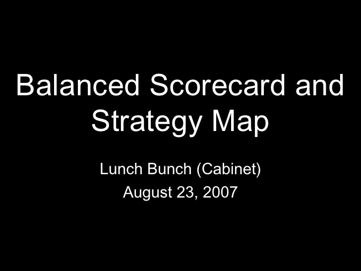 Balanced Scorecard and Strategy Map Lunch Bunch (Cabinet) August 23, 2007