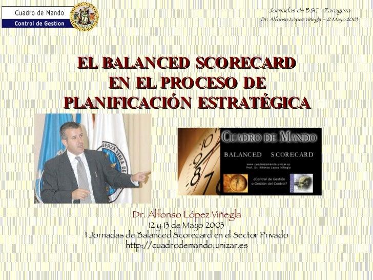 Dr. Alfonso López Viñegla 12 y 13 de Mayo 2003 I Jornadas de Balanced Scorecard en el Sector Privado http://cuadrodemando....