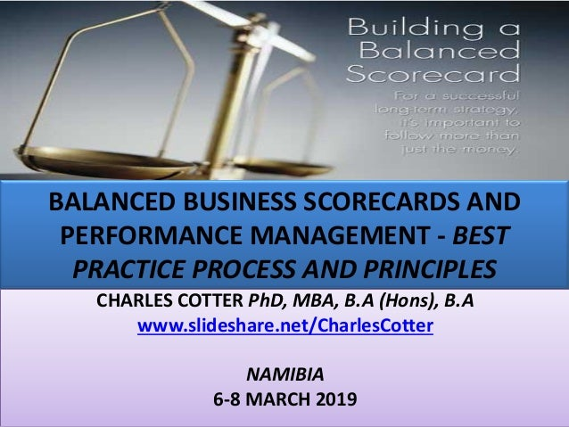 BALANCED BUSINESS SCORECARDS AND PERFORMANCE MANAGEMENT - BEST PRACTICE PROCESS AND PRINCIPLES CHARLES COTTER PhD, MBA, B....