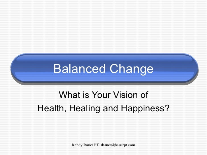 Balanced Change What is Your Vision of Health, Healing and Happiness?