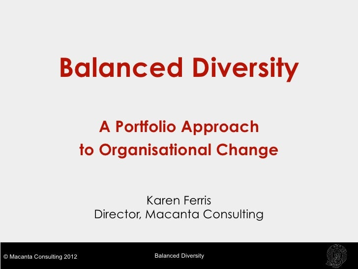 Balanced Diversity                               A Portfolio Approach                            to Organisational Change ...
