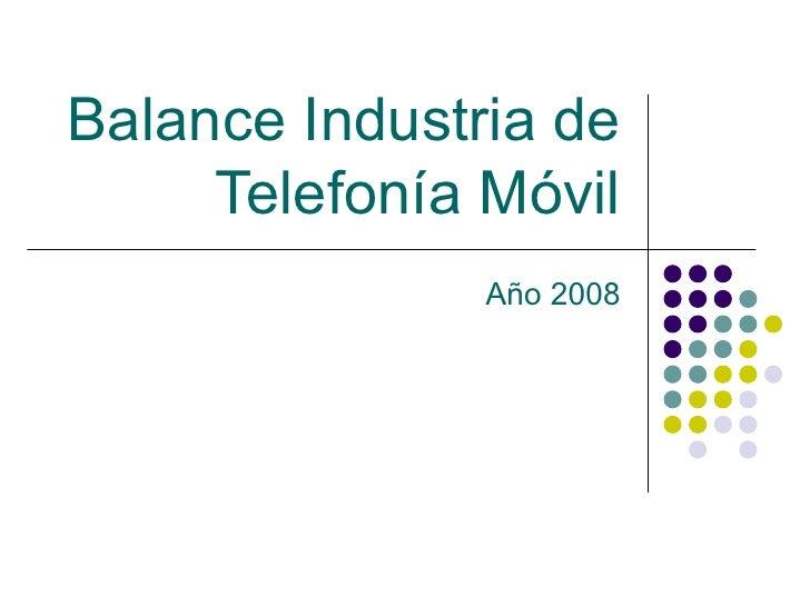 Balance Industria de Telefonía Móvil Año 2008