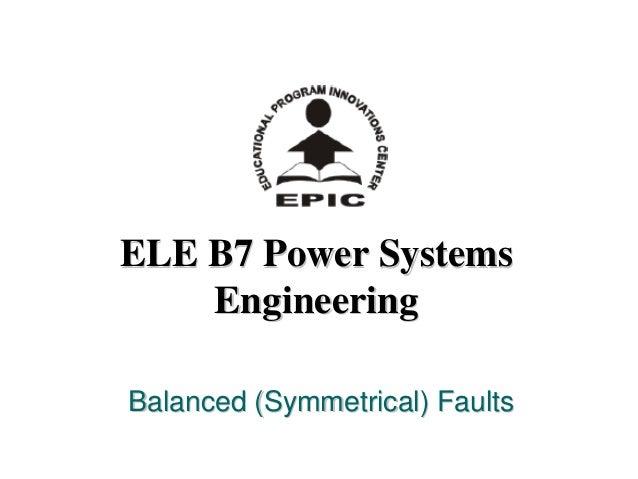 ELE B7 Power SystemsELE B7 Power Systems EngineeringEngineering Balanced (Symmetrical) FaultsBalanced (Symmetrical) Faults