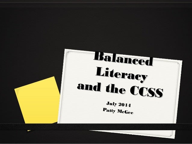 BalancedBalanced LiteracyLiteracy and the CCSS and the CCSS July 2014 Patty McGee