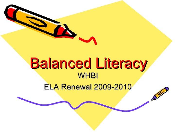 Balanced Literacy   WHBI ELA Renewal 2009-2010