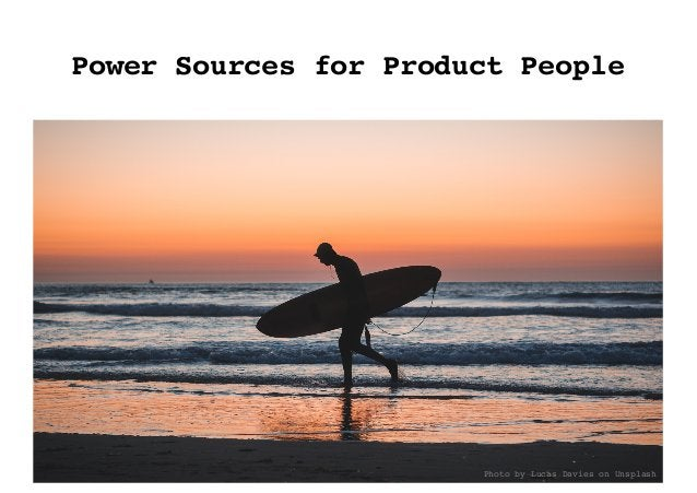 Power Sources for Product People Photo by Lucas Davies on Unsplash