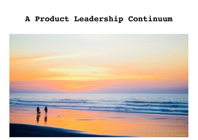 A Product Leadership Continuum Photo by David Straight on Unsplash