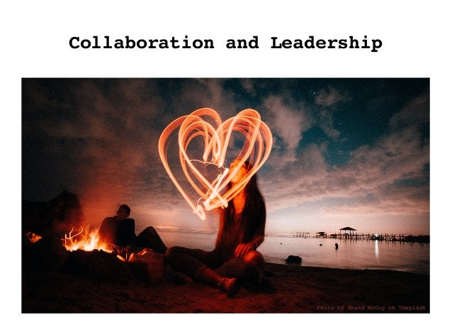 Collaboration and Leadership Photo by Rhand McCoy on Unsplash