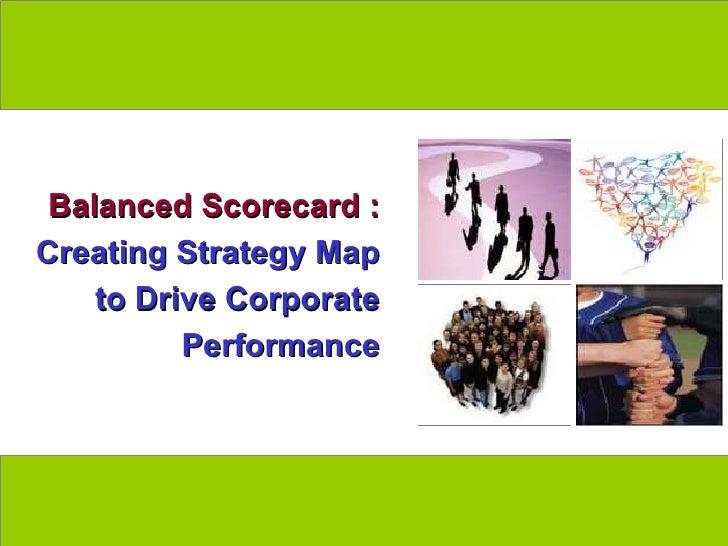 Balanced Scorecard :  Creating Strategy Map to Drive Corporate Performance