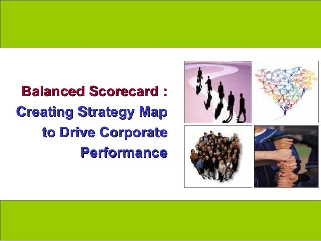 Balanced Scorecard :  Creating Strategy Map      to Drive Corporate            Performancewww.exploreHR.org          1