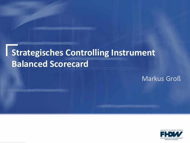 Strategisches Controlling InstrumentBalanced ScorecardMarkus Groß
