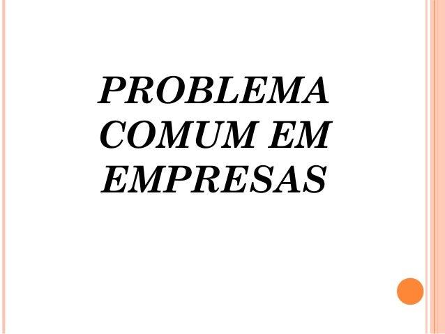 PROBLEMA COMUM EM EMPRESAS