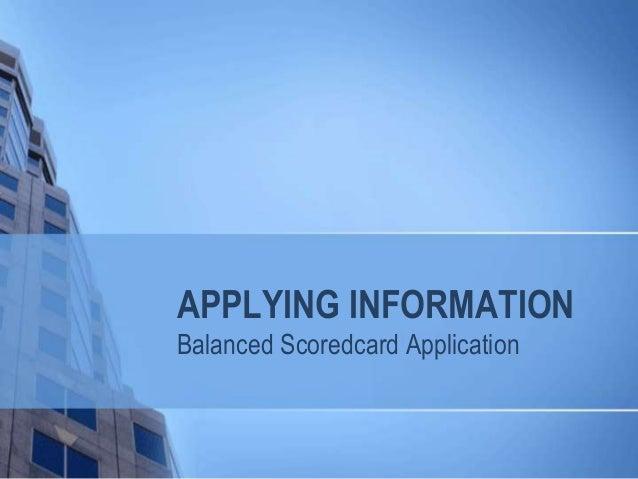 APPLYING INFORMATION Balanced Scoredcard Application