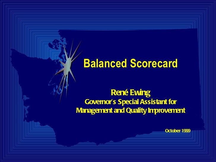 Balanced Scorecard René Ewing Governor's Special Assistant for Management and Quality Improvement October 1999