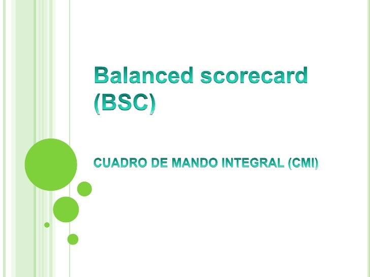 Balancedscorecard (BSC)<br />CUADRO DE MANDO INTEGRAL (CMI)<br />