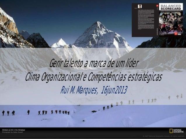 Gerirtalentoamarcadeumlíder ClimaOrganizacionaleCompetênciasestratégicas RuiM.Marques, 16jun2013