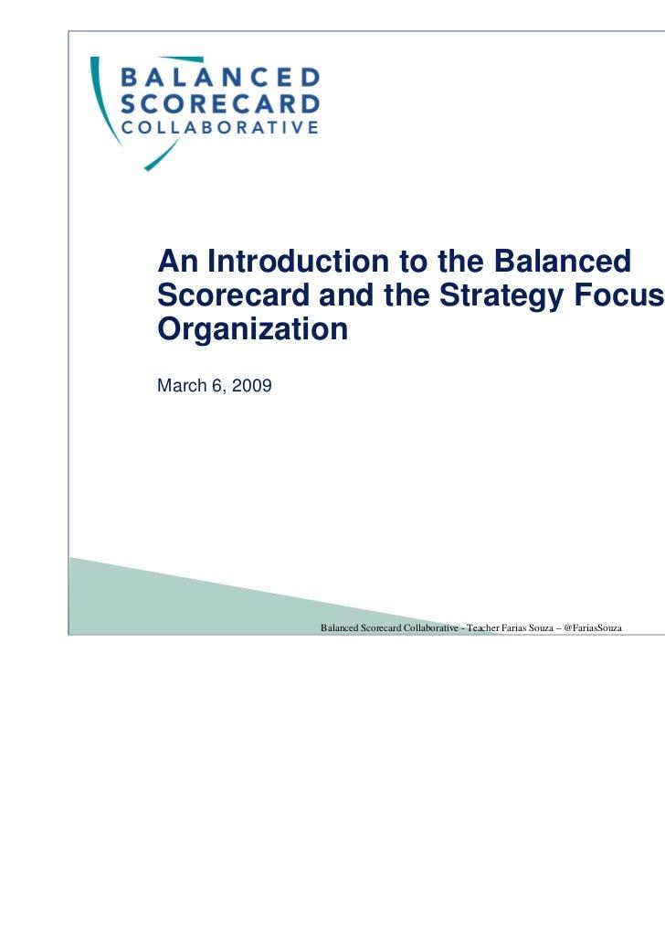 An Introduction to the BalancedScorecard and the Strategy FocusedOrganizationMarch 6, 2009                Balanced Scoreca...