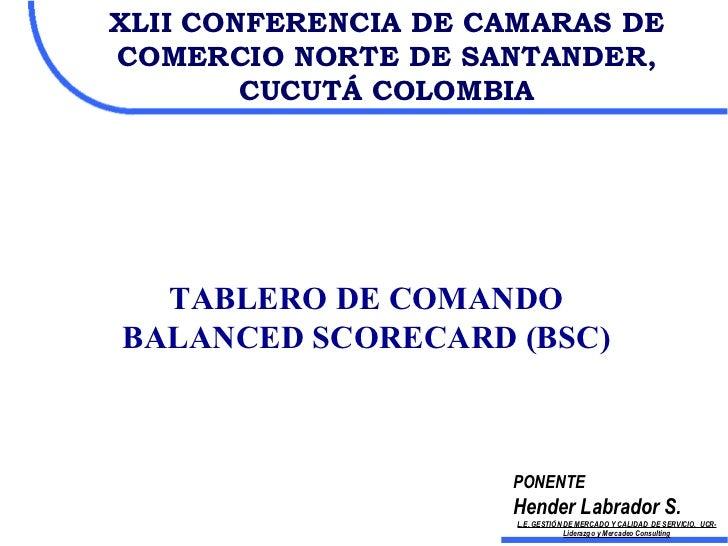 TABLERO DE COMANDO BALANCED SCORECARD   (BSC) XLII CONFERENCIA DE CAMARAS DE COMERCIO NORTE DE SANTANDER, CUCUTÁ COLOMBIA ...