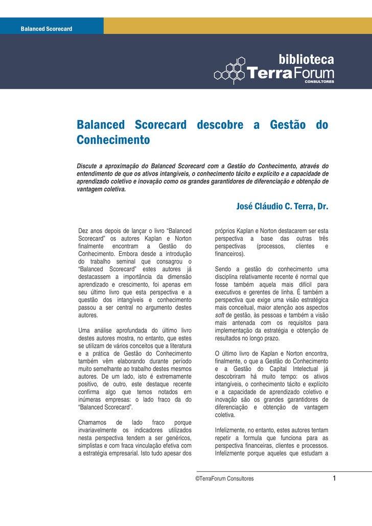 Discute a aproximação do Balanced Scorecard com a Gestão do Conhecimento, através do entendimento de que os ativos intangí...