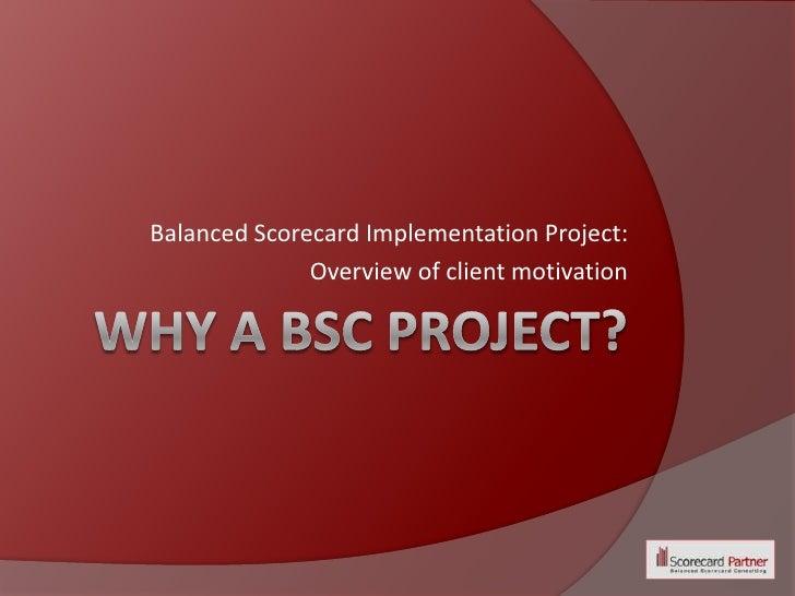Balanced Scorecard Implementation Project:               Overview of client motivation