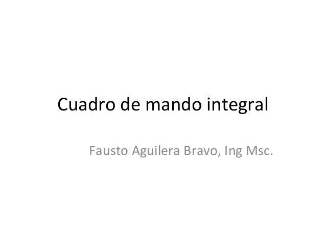 Cuadro de mando integralFausto Aguilera Bravo, Ing Msc.