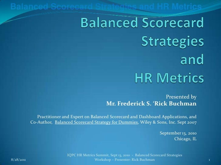 Balanced Scorecard Strategies and HR Metrics<br />Presented by<br />Mr. Frederick S. 'Rick Buchman<br />Practitioner and E...