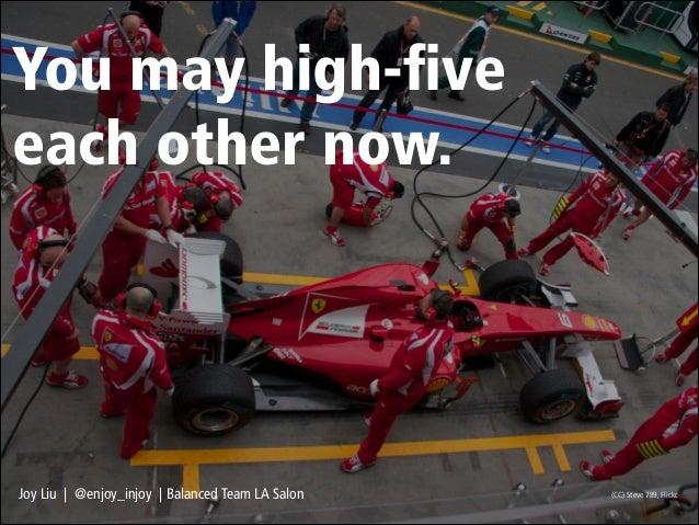 You may high-five each other now.  Joy Liu | @enjoy_injoy | Balanced Team LA Salon  (CC) Steve 789, Flickr.