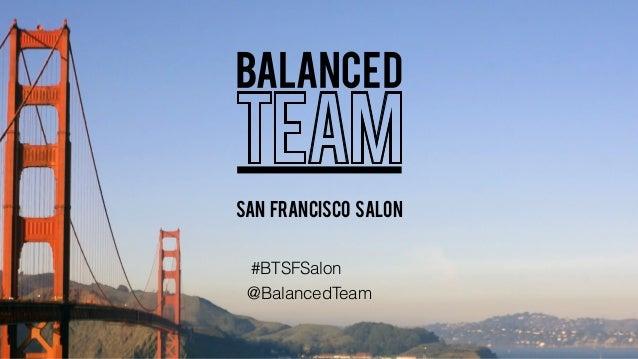 SAN FRANCISCO SALON #BTSFSalon @BalancedTeam