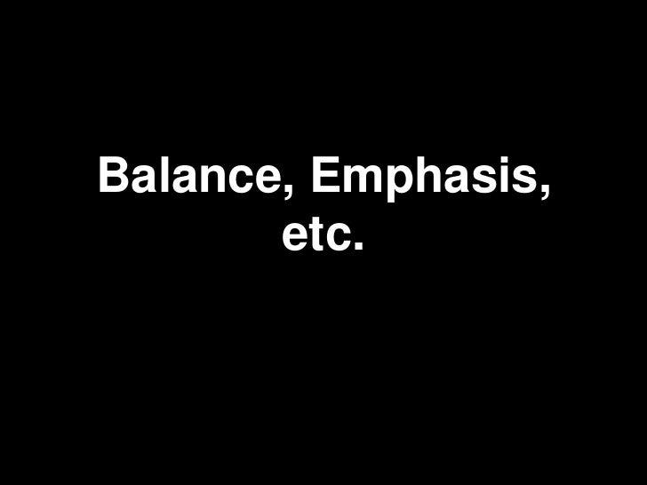 Balance, Emphasis,       etc.