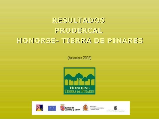 RESULTADOSRESULTADOS PRODERCALPRODERCAL HONORSE- TIERRA DE PINARESHONORSE- TIERRA DE PINARES (diciembre 2008)