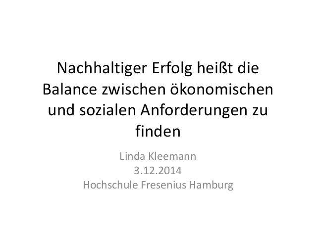 Nachhaltiger Erfolg heißt die Balance zwischen ökonomischen und sozialen Anforderungen zu finden  Linda Kleemann  3.12.201...