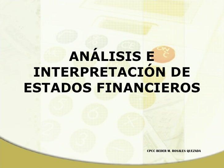 ANÁLISIS E INTERPRETACIÓN DE ESTADOS FINANCIEROS CPCC BEDER M. ROSALES QUEZADA